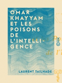 Laurent Tailhade - Omar Khayyam et les poisons de l'intelligence.