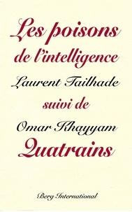 Laurent Tailhade et Omar Khayyâm - Omar Khayyam et les poisons de l'intelligence - Suivi de Quatrains.