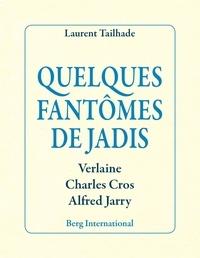 Laurent Tailhade - Quelques fantômes de jadis - Verlaine, Charles Cros, Alfred Jarry.