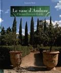 Laurent Tavès - Le vase d'Anduze & les vases d'ornement de jardin.