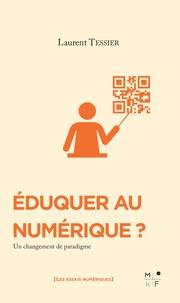 Laurent Tessier - Eduquer au numérique ? - Un changement de paradigme.