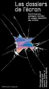 Laurent Tessier et Arnaud Saint-Martin - Les dossiers de l'écran - Controverses, paniques morales et usages éducatifs des écrans.