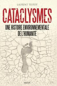 Cataclysmes- Une histoire environnementale de l'humanité - Laurent Testot pdf epub