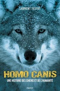 Laurent Testot - Homo canis - Une histoire des chiens et de l'humanité.