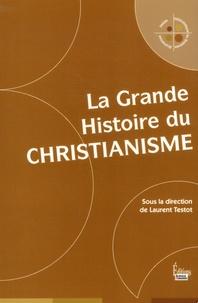 Laurent Testot - La grande histoire du christianisme.