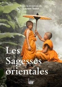 Laurent Testot - Les sagesses orientales.