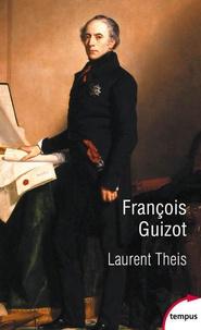 Laurent Theis - François Guizot.