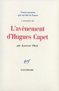 Laurent Theis - L'avènement d'Hugues Capet - 3 juillet 987.