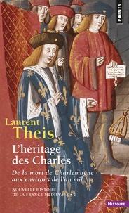 Laurent Theis - L'héritage des Charles - De la mort de Charlemagne aux environs de l'an mil.