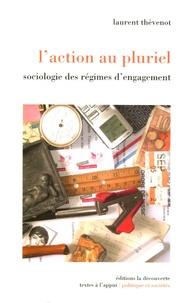 Laurent Thévenot - L'action au pluriel - Sociologie des régimes d'engagement.
