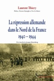 Laurent Thiery - La répression allemande dans le Nord de la France (1940-1944).