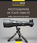 Laurent Thion - Photographier en toute stabilité - Matériel, prise de vue et défis créatifs.