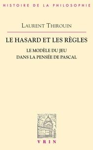 Laurent Thirouin - Le hasard et les règles - Le modèle du jeu dans la pensée de Pascal.