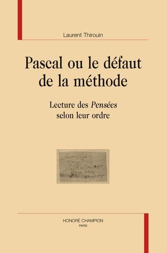 """Laurent Thirouin - Pascal ou le défaut de la méthode - Lecture des """"Pensées"""" selon leur ordre."""