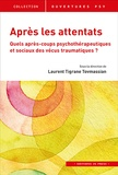 Laurent Tigrane Tovmassian et  Collectif - Après les attentats - Quels après-coups psychothérapeutiques et sociaux des vécus traumatiques ?.