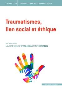 Laurent Tigrane Tovmassian et Hervé Bentata - Le traumarisme dans tous ses états - Tome 3, Traumatismes, lien social et éthique.