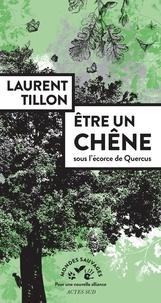 Laurent Tillon - Etre un chêne - Sous l'écorce de Quercus.