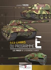 Laurent Tirone - Les chars du programme E - Les Panzer de la dernière chance.