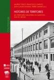 Laurent Tissot et Francesco Garufo - Histoires de territoires - Les territoires industriels en question XVIIIe-XXe siècles.