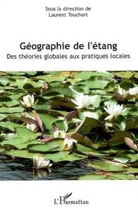 Laurent Touchart - Géographie de l'étang : des théories globales aux pratiques locales.