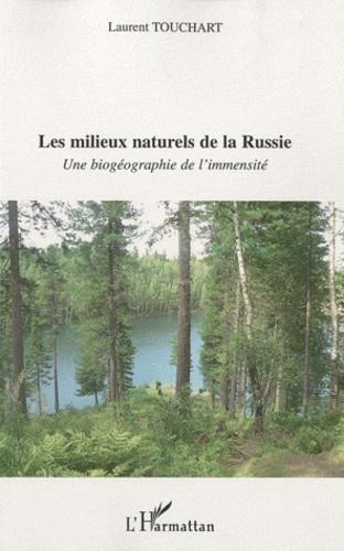Laurent Touchart - Les milieux naturels de la Russie - Une biogéographie de l'immensité.