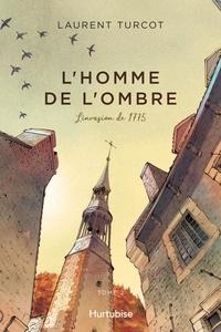Laurent Turcot - L'Homme de l'ombre  : L'Homme de l'ombre - Tome 2 - L'invasion de 1775.