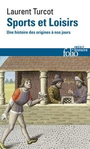 Laurent Turcot - Sports et Loisirs - Une histoire des origines à nos jours.