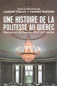 Laurent Turcot et Thierry Nootens - Une histoire de la politesse au Québec - Normes et déviances, XVIIe-XXe siècles.