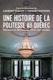 Laurent Turcot et Thierry Nootens - Une histoire de la politesse au Québec - Normes et déviances du XVIIe au XXe siècle.