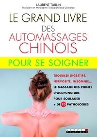 Laurent Turlin - Le grand livre des automassages chinois pour se soigner.