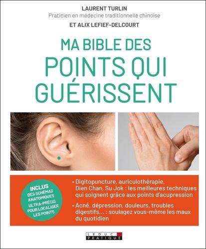 Ma bible des points qui guérissent. Ou l'art de soigner son propre corps