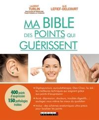 Laurent Turlin et Alix Lefief-Delcourt - Ma bible des points qui guérissent - Ou l'art de soigner son propre corps.