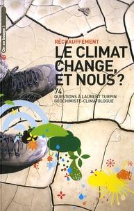 Laurent Turpin - Le climat change, et nous ? - 74 Questions à Laurent Turpin, géochimiste-climatologue.