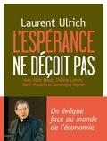 Laurent Ulrich - L'espérance ne déçoit pas - Un évêque face à la sécularisation et au monde de l'économie.
