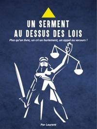 Laurent - Un serment au-dessus des lois - Plus qu'un livre ou un témoignage, un cri un hurlement, un SOS.