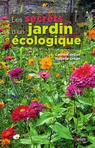 Laurent Urban et Isabelle Urban - Les secrets d'un jardin écologique.
