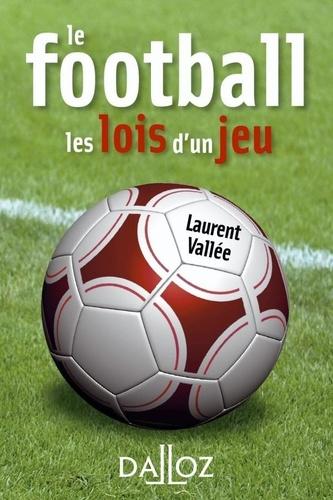 Laurent Vallée - Le football - Les lois d'un jeu.