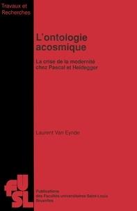 Laurent VanEynde - L'ontologie acosmique - La crise de la modernité chez Pascal et Heidegger.