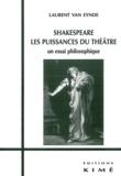 Laurent Van Eynde - Shakespeare, les puissances du théâtre - Un essai philosophique.