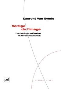 Laurent Van Eynde - Vertige de l'image - L'esthétique réflexive d'Alfred Hitchcock.