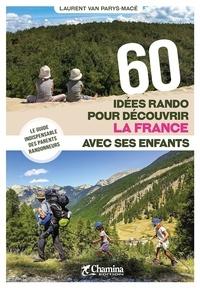 Laurent Van Parys-Macé - 60 idées rando pour découvrir la France avec ses enfants.
