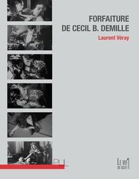 Laurent Véray - Forfaiture de Cecil B. DeMille.