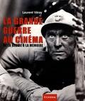 Laurent Véray - La Grande Guerre au cinéma - De la gloire à la mémoire.