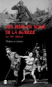 Laurent Véray et David Lescot - Les mises en scène de la guerre au XXe siècle - Théâtre et cinéma. 1 DVD