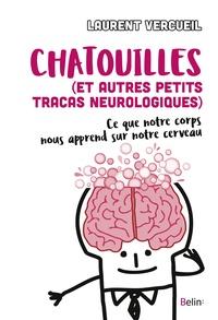 Laurent Vercueil - Chatouille (et autres petits tracas neurologiques) - Ce que notre corps nous apprend de notre cerveau.