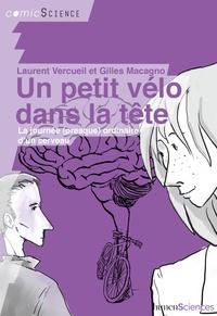 Laurent Vercueil et Gilles Macagno - Un petit vélo dans la tête - La journée (presque) ordinaire d'un cerveau.