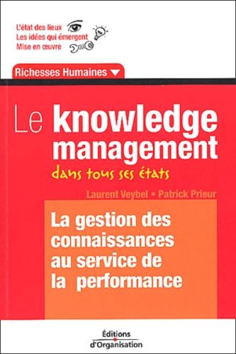 Laurent Veybel et Patrick Prieur - Le knowledge management dans tous ses états - La gestion des connaissances au service de la performance.