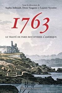 Laurent Veyssière et Denis Vaugeois - 1763 - Le traité de Paris bouleverse l'Amérique.