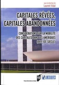 Laurent Vidal - Capitales rêvées, capitales abandonnées - Considérations sur la mobilité des capitales dans les Amériques (XVIIe-XXe siècle).