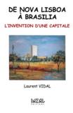 Laurent Vidal - De Nova Lisboa à Brasilia - L'invention d'une capitale.